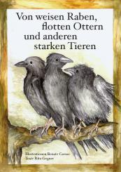 """Rita Gegner (Text) / Renate Caesar (Illustration) """"Von weisen Raben, flotten Ottern und anderen starken Tieren"""""""