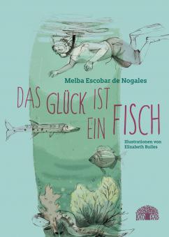 """Baobab Books - Escobar de Nogales, Melba """"Das Glück ist ein Fisch"""""""